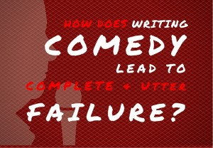 Writing comedy leads to failure