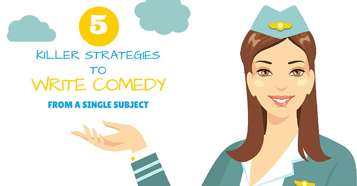 five-killer comedy writing strategies