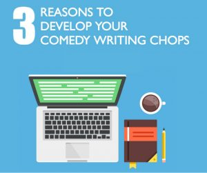 3 Reasons to develop your comedy writing chops