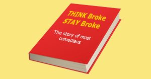 why comedians think their way into being broke