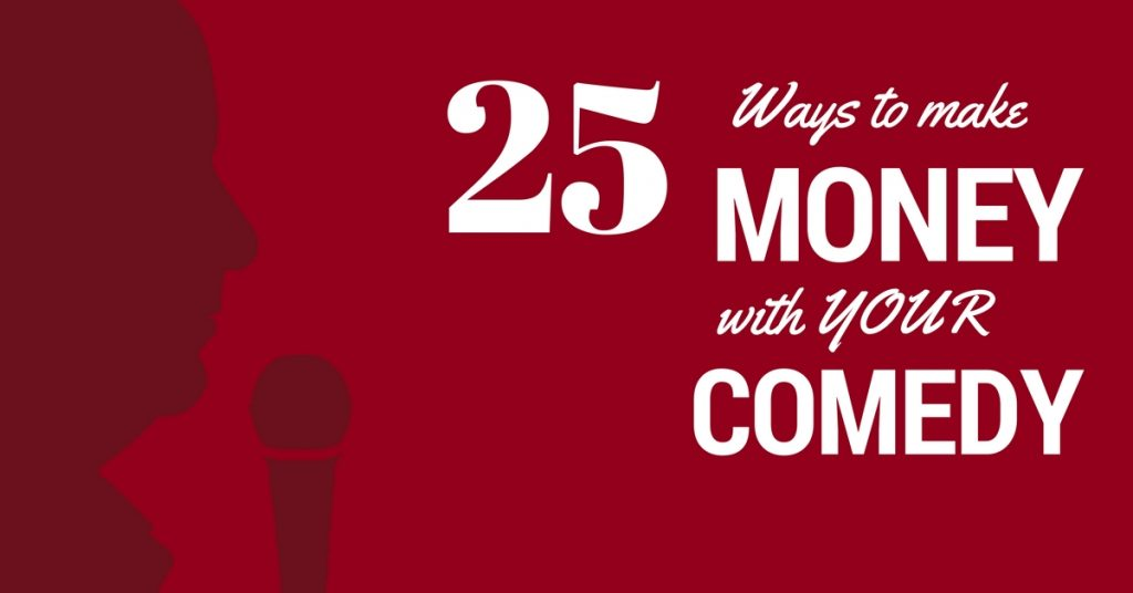 25 Ways to make money with comedy