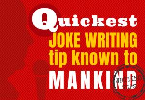 Quickest Joke Writing Tip Known to Mankind
